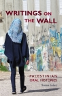 Writings on the Wall: Palestinian Oral Histories Cover Image