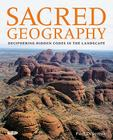 Sacred Geography: Deciphering Hidden Codes in the Landscape Cover Image