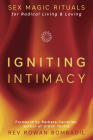 Igniting Intimacy: Sex Magic Rituals for Radical Living & Loving Cover Image