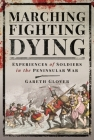 Marching, Fighting, Dying: Experiences of Soldiers in the Peninsular War Cover Image