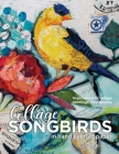 Songbirds in Collage: Impressionistic collage paintings, step-by-step Cover Image