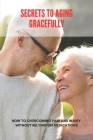 Secrets To Aging Gracefully: How To Overcoming Pain And Injury Without Relying On Medications: Is It Easier To Put On Muscle As You Get Older Cover Image