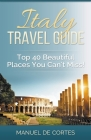 Italy Travel Guide: Top 40 Beautiful Places You Can't Miss! Cover Image
