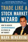 Trade Like a Stock Market Wizard: How to Achieve Superperformance in Stocks in Any Market Cover Image