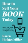 How to Sell Your Book Today: Focus your book marketing for the new digital economy Cover Image