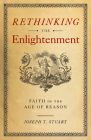 Rethinking the Enlightenment: Faith in the Age of Reason Cover Image