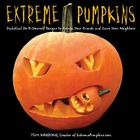 Extreme Pumpkins: Diabolical Do-It-Yourself Designs to Amuse Your Friends and Scare Your Neighbors Cover Image