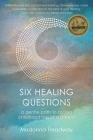 Six Healing Questions: A Gentle Path to Facing Childhood Loss of a Parent Cover Image