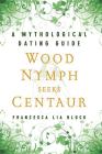 Wood Nymph Seeks Centaur: A Mythological Dating Guide Cover Image