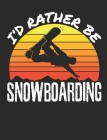 I'd Rather Be Snowboarding: Snowboarding Notebook, Blank Paperback Composition Book to write in, Snowboarder Gift, 150 pages, college ruled Cover Image