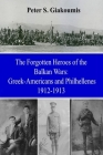 The Forgotten Heroes of the Balkan Wars: Greek-Americans and Philhellenes 1912-1913 Cover Image