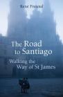 The Road to Santiago: Walking the Way of St James (Armchair Traveller) Cover Image