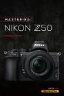 Mastering the Nikon Z50 Cover Image
