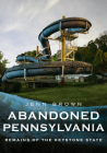 Abandoned Pennsylvania: Remains of the Keystone State (America Through Time) Cover Image