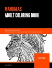 Mandalas Adult Coloring Book: Stress Relief and Relaxation. Amazing Animal Designs for Meditation and Happiness. Cover Image