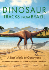 Dinosaur Tracks from Brazil: A Lost World of Gondwana (Life of the Past) Cover Image