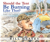 Should the Tent Be Burning Like That?: A Professional Amateur's Guide to the Outdoors Cover Image