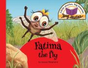 Fatima the fly: Little stories, big lessons Cover Image