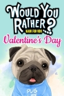 Would You Rather Book For Kids: Valentine's Day Edition The Try Not to Laugh Challenge Great Gifts For Boys Girls Family Games Cover Image