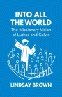 Into All the World: The Missionary Vision of Luther and Calvin Cover Image