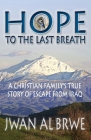 Hope to the Last Breath: A Christian Family's True Story of Escape From Iraq Cover Image