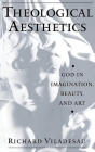 Theological Aesthetics: God in Imagination, Beauty, and Art Cover Image
