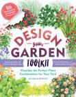 Design-Your-Garden Toolkit: Visualize the Perfect Plant Combinations for Your Yard; Step-by-Step Guide with Profiles of 128 Popular Plants, Reusable Cling Stickers, and Fold-Out Design Board Cover Image