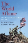 The World Aflame: A New History of War and Revolution: 1914-1945 Cover Image