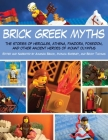 Brick Greek Myths: The Stories of Heracles, Athena, Pandora, Poseidon, and Other Ancient Heroes of Mount Olympus Cover Image