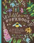 The Wildflower's Workbook: A Journal for Self-Discovery in Nature (Nature Journals, Self-Discovery Journals, Books about Mindfulness, Creativity Books, Guided Journal) Cover Image