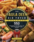 The Paula Deen Air Fryer Cookbook: 550 Easy Recipes to Fry, Bake, Grill, and Roast with Your Paula Deen Air Fryer Cover Image