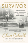 Survivor: An Abortion Survivor's Surprising Story of Choosing Forgiveness and Finding Redemption Cover Image
