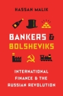 Bankers and Bolsheviks: International Finance and the Russian Revolution Cover Image