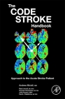 The Code Stroke Handbook: Approach to the Acute Stroke Patient Cover Image