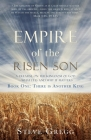 Empire of the Risen Son: A Treatise on the Kingdom of God-What it is and Why it Matters Book One: There is Another King Cover Image