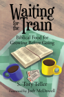 Waiting for the Train: Biblical Food for Growing Before Going Cover Image