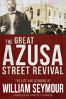 The Great Azusa Street Revival: The Life and Sermons of William Seymour Cover Image