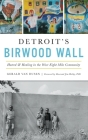 Detroit's Birwood Wall: Hatred and Healing in the West Eight Mile Community Cover Image