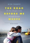 The Road Before Me Weeps: On the Refugee Route Through Europe Cover Image