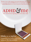 ADHD and Me: What I Learned from Lighting Fires at the Dinner Table Cover Image