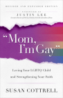 Mom, I'm Gay, Revised and Expanded Edition: Loving Your Lgbtq Child and Strengthening Your Faith Cover Image