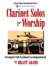 Clarinet Solos for Worship: Arranged with Keyboard Accompaniment Cover Image