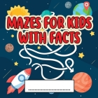Mazes For Kids Activity Book With Facts: An Amazing Maze Activity Book for Kids (Maze Books for Kids) Cover Image