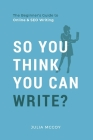 So You Think You Can Write?: The Definitive Guide to Successful Online Writing Cover Image