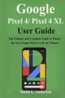 Google Pixel 4 /Pixel 4XL User Guide: The Ultimate and Complete Guide to Master the New Google Pixel 4 /4 XL in 3 Hours! Cover Image