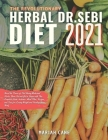 The Revolutionary Herbal Dr. Sebi Diet 2021: Boost the Power of Keto Using Medicinal Herbs. Burn Fat and Get in Shape with This Complete Guide. Includ Cover Image