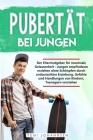Pubertät bei Jungen: Der Elternratgeber für maximale Gelassenheit - Jungen empfindsam erziehen ohne Schimpfen durch antiautoritäre Erziehun Cover Image
