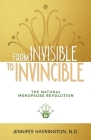 From Invisible To Invincible: The Natural Menopause Revolution Cover Image