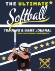 The Ultimate Softball Training and Game Journal: Record and Track Your Training Game and Season Performance: Perfect for Kids and Teen's: 8.5 x 11-inc Cover Image