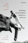 Conflict, Negotiation, and Coexistence: Rethinking Human-Elephant Relations in South Asia Cover Image